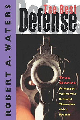 The Best Defense: True Stories of Intended Victims Who Defended Themselves with a Firearm by Brand: Cumberland House Publishing