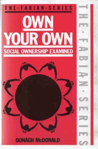 Own Your Own: Social Ownership Examined (The Fabian Series)
