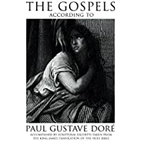 The Gospels According to Paul Gustave Dore: Accompanied by Scriptural Excerpts Taken from the King James Translation of the Holy Bible