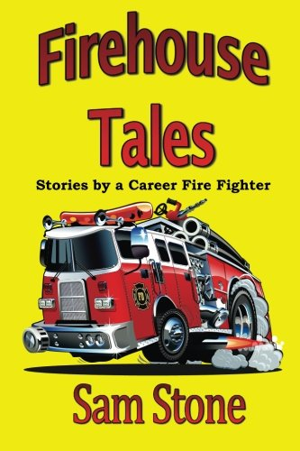Firehouse Tales: Stories by a Career Fire Fighter