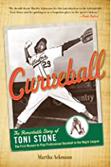 Curveball: The Remarkable Story of Toni Stone the First Woman to Play Professional Baseball in the Negro League Kindle Edition