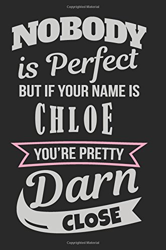 nobody-is-perfect-but-if-your-name-is-chloe-you-re-pretty-darn-close-personalized-journal-notebook-for-girls-6x9-108-lined-pages-journals-with-names