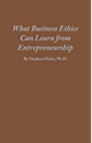 What Business Ethics Can Learn From Entrepreneurship (English Edition)