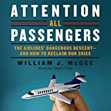Attention All Passengers: The Airlines' Dangerous Descent - and How to Reclaim Our Skies