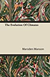 The Evolution of Climates, Marsden Manson, 1446080145