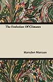 The Evolution of Climates, Marsden Manson, 1446080145