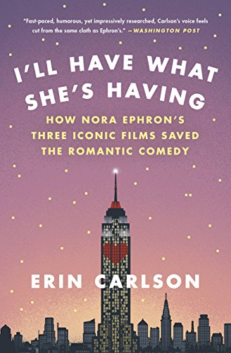 I'll Have What She's Having: How Nora Ephron's Three Iconic Films Saved the Romantic Comedy