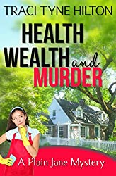 Health, Wealth, and Murder: A Plain Jane Mystery (The Plain Jane Mysteries Book 4)