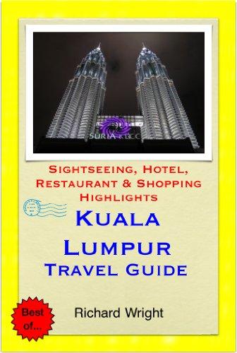 Kuala Lumpur, Malaysia Travel Guide - Sightseeing, Hotel, Restaurant & Shopping Highlights (Illustrated)
