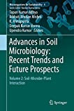 Advances in Soil Microbiology: Recent Trends and Future Prospects: Volume 2: Soil-Microbe-Plant Interaction (Microorganisms for Sustainability Book 4)