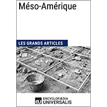 Méso-Amérique: Les Grands Articles d'Universalis (French Edition)