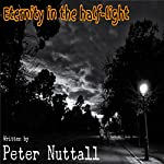 Eternity in the Half-Light | Peter Nuttall