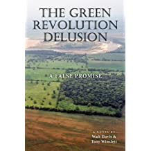 The Green Revolution Delusion: The False Promise of Modern Agriculture
