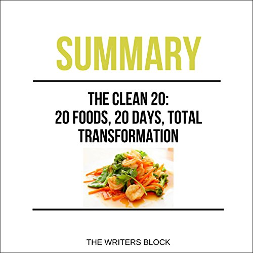Summary  The Clean 20  20 Foods  20 Days  Total Transformation