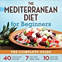 The Mediterranean Diet for Beginners: The Complete Guide - 40 Delicious Recipes, 7-Day Diet Meal Plan, and 10 Tips for Success Audiobook by  Rockridge University Press Narrated by Kevin Pierce