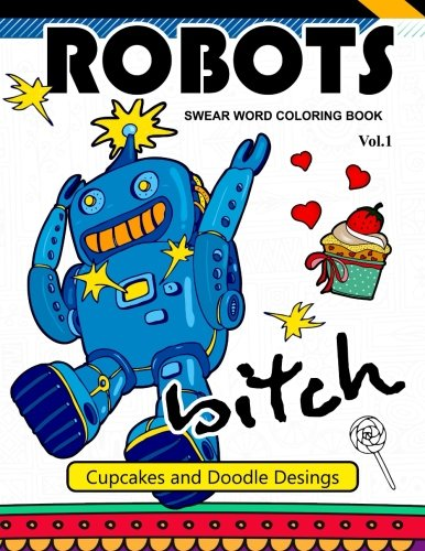 Robot Swear Word Coloring Books Vol.1: CupCake and Doodle Desings (Volume 1)