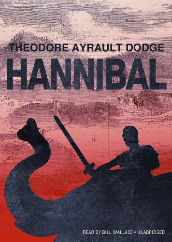 Hannibal: A History of the Art of War among the Carthaginians and Romans Down to the Battle of Pydna, 168 BC, with a Det
