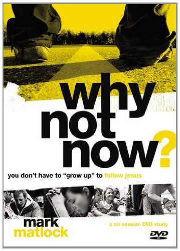 Why Not Now? Leader's Guide with DVD: You Dont Have to Grow Up to Follow Jesus