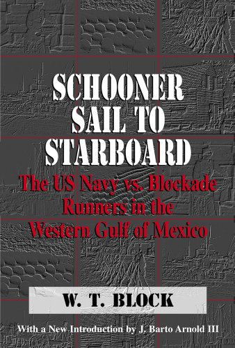 Schooner Sail to Starboard: The US Navy vs. Blockade Runners in the Western Gulf of Mexico (Denbigh Shipwreck Project (Louisiana State Runner)