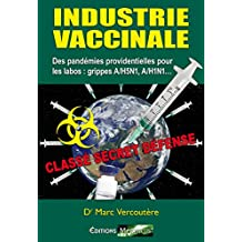 Industrie Vaccinale: Des pandémies providentielles pour leslabos: grippes A/H5N1, A/H1N (French Edition)