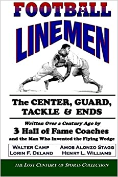 Book Football Linemen: The Center, Guard, Tackle and Ends: Written Over a Century Ago by 3 Hall of Fame Coaches and the Man Who Invented the Flying Wedge