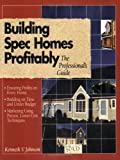 Building Spec Homes Profitably, Kenneth Johnson, 0876293577