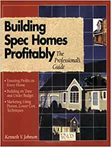 Building spec homes profitably the professional 39 s guide Spec home builders