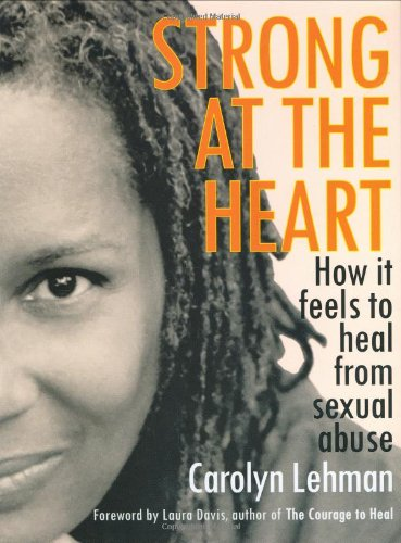 (Strong at the Heart: How It Feels to Heal from Sexual Abuse)