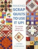 Making Scrap Quilts To Use It Up: 20 Complete Designs for Leftover Fabric
