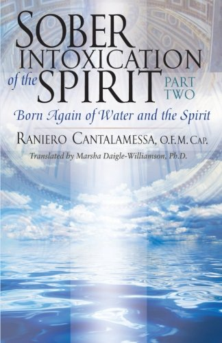 Sober Intoxication of the Spirit Part Two: Born Again of Water and the Spirit (Born Again Of The Water And The Spirit)