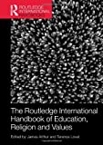 The Routledge International Handbook of Education, Religion and Values (Routledge International Handbooks), , 0415519195