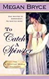 To Catch a Spinster, Megan Bryce, 1482670534