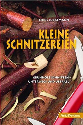 Kleine Schnitzereien: Grünholz schnitzen - unterwegs und überall (HolzWerken)