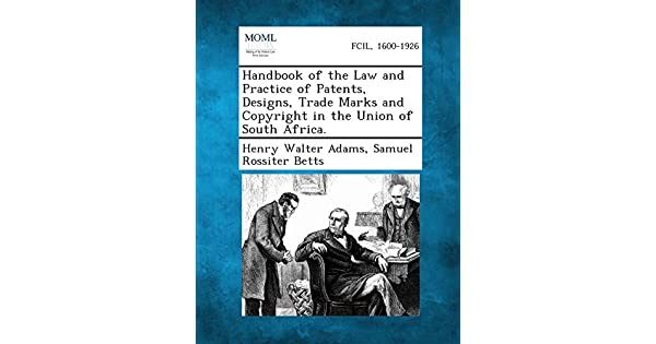 Handbook of the Law and Practice of Patents, Designs, Trade