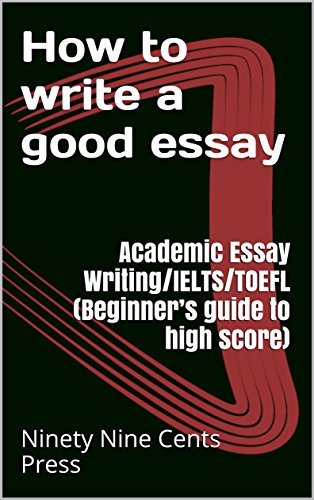 Amazoncom How To Write A Good Essay  Academic Essay Writingielts  How To Write A Good Essay  Academic Essay Writingieltstoefl Beginners How To Write An Essay Thesis also Thesis In Essay  Business Communication Essay