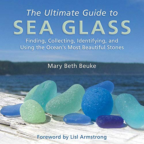 The Ultimate Guide to Sea Glass: Finding, Collecting, Identifying, and Using the Ocean?s Most Beautiful Stones
