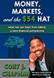 Money, Markets, and the $54 Hat, Cory J. Chapman, 0595680003