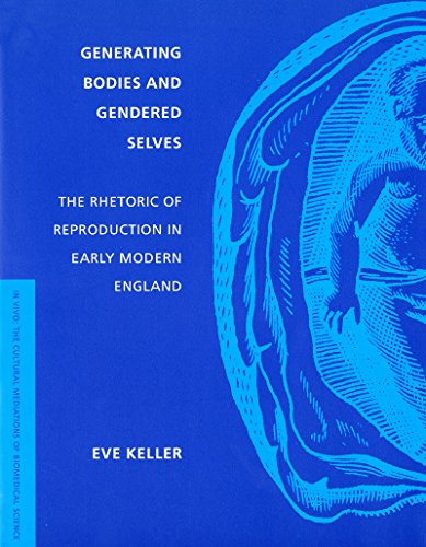 Generating Bodies and Gendered Selves: The Rhetoric of Reproduction in Early Modern England (In Vivo)