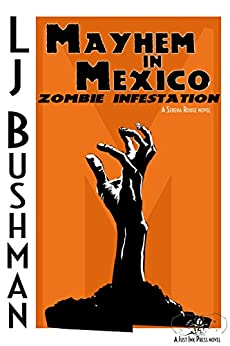 Mayhem in Mexico: Zombie Infestation (A Serena Rouge Novel Book 1) by [Bushman, Leona]