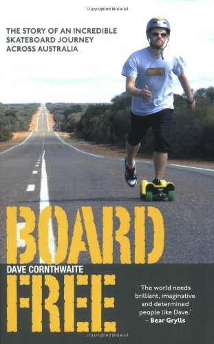Boardfree: The Story of an Incredible Skateboard Journey across Australia: Going the Distance for Change
