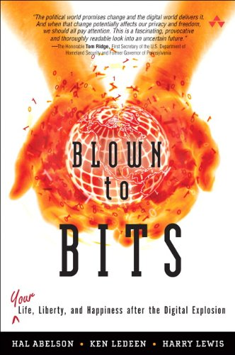 Blown to Bits: Your Life, Liberty, and Happiness After the Digital Explosion ()