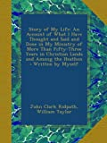 img - for Story of My Life: An Account of What I Have Thought and Said and Done in My Ministry of More Than Fifty-Three Years in Christian Lands and Among the Heathen : Written by Myself book / textbook / text book