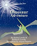 Twinkle the Star ~ the Dinosaur Adventure, Katina Lawdis and Kristos Lawdis, 0982551134