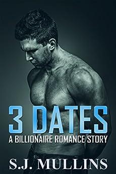 3 Dates: A Billionaire Romance Story by [Mullins, S. J.]