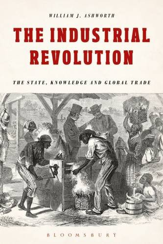 The Industrial Revolution: The State, Knowledge and Global Trade