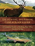 The Hunting and Fishing Camp Builder's Guide, Monte Burch, 1616084669