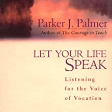 Let Your Life Speak: Listening for the Voice of Vocation Audiobook by Parker J. Palmer Narrated by Stefan Rudnicki