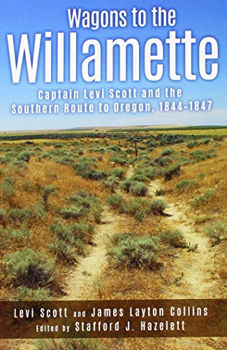 Wagons to the Willamette: Captain Levi Scott and the Southern Route to Oregon, ()