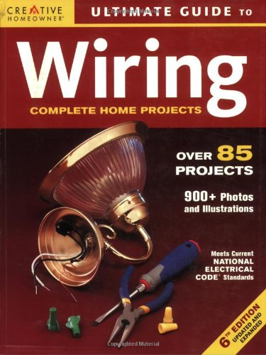 Ultimate Guide to Wiring: Complete Projects for the Home (Creative Homeowner Ultimate Guide To. . .) -