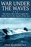 War Under the Waves: The Brave Men Who Fought the Silent War in the Depths of the Sea